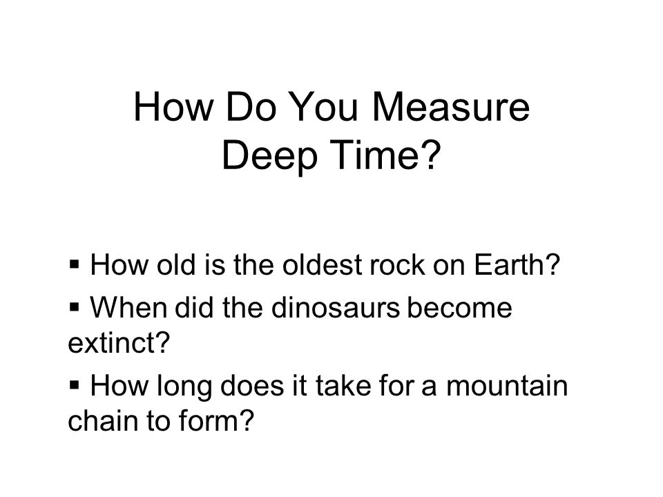 How Do You Measure Deep Time. How old is the oldest rock on Earth.