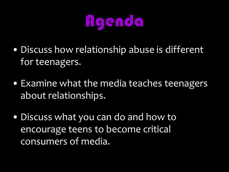 Agenda Discuss how relationship abuse is different for teenagers.