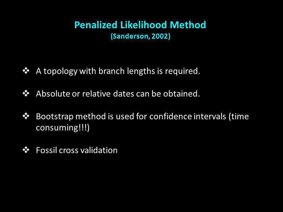 Penalized Likelihood Method (Sanderson, 2002) A topology with branch lengths is required.