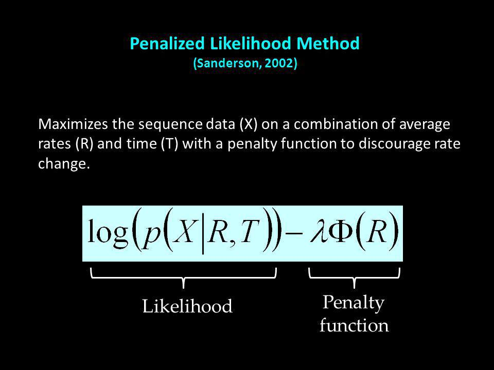 Penalized Likelihood Method (Sanderson, 2002) Maximizes the sequence data (X) on a combination of average rates (R) and time (T) with a penalty function to discourage rate change.