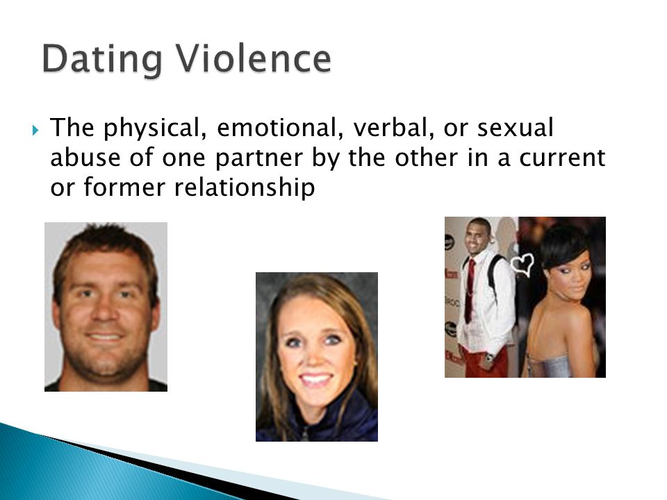 The physical, emotional, verbal, or sexual abuse of one partner by the other in a current or former relationship