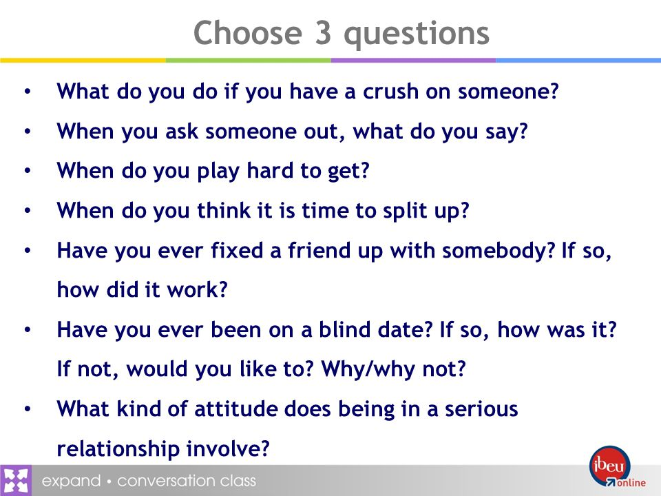 Choose 3 questions What do you do if you have a crush on someone.