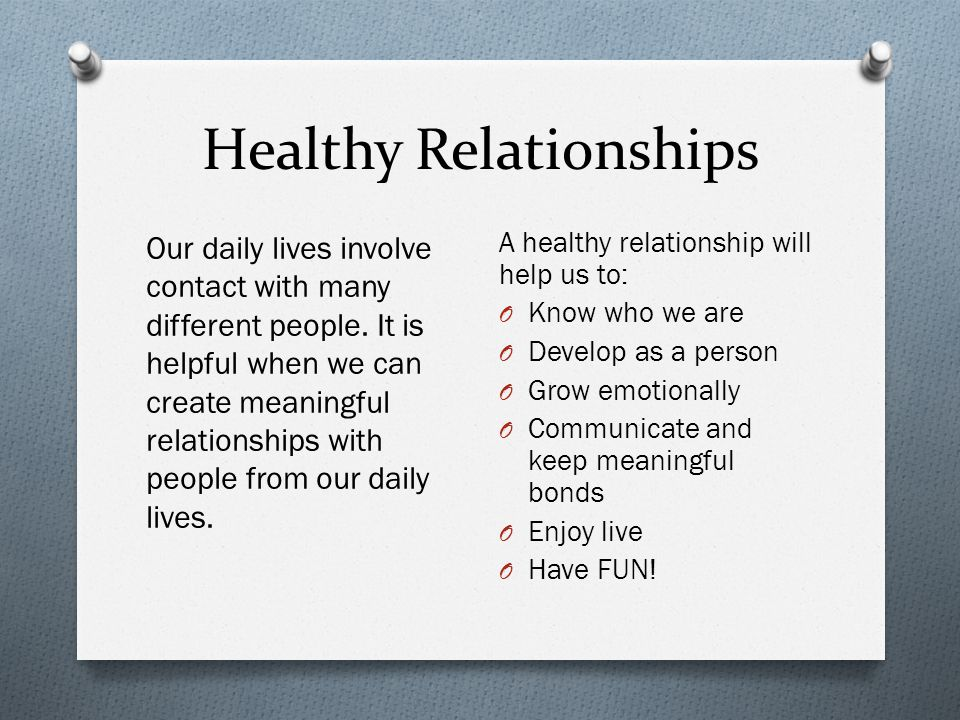 Healthy Relationships Our daily lives involve contact with many different people.