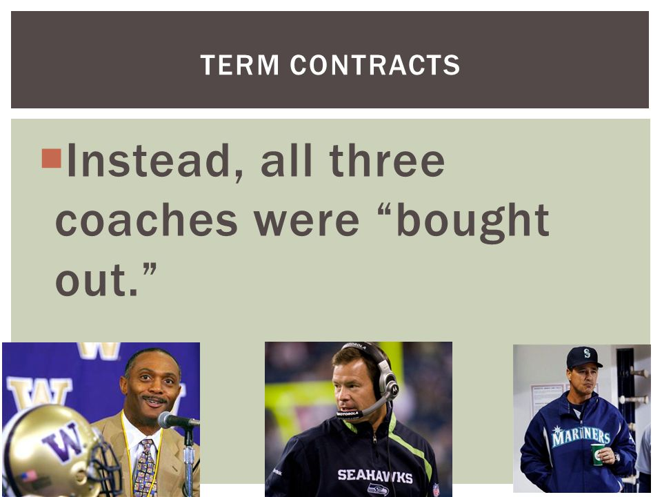 Instead, all three coaches were bought out. TERM CONTRACTS