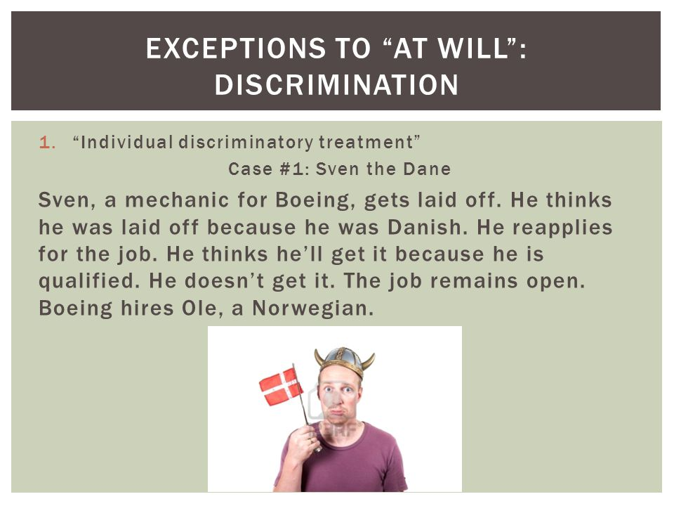 1.Individual discriminatory treatment Case #1: Sven the Dane Sven, a mechanic for Boeing, gets laid off.