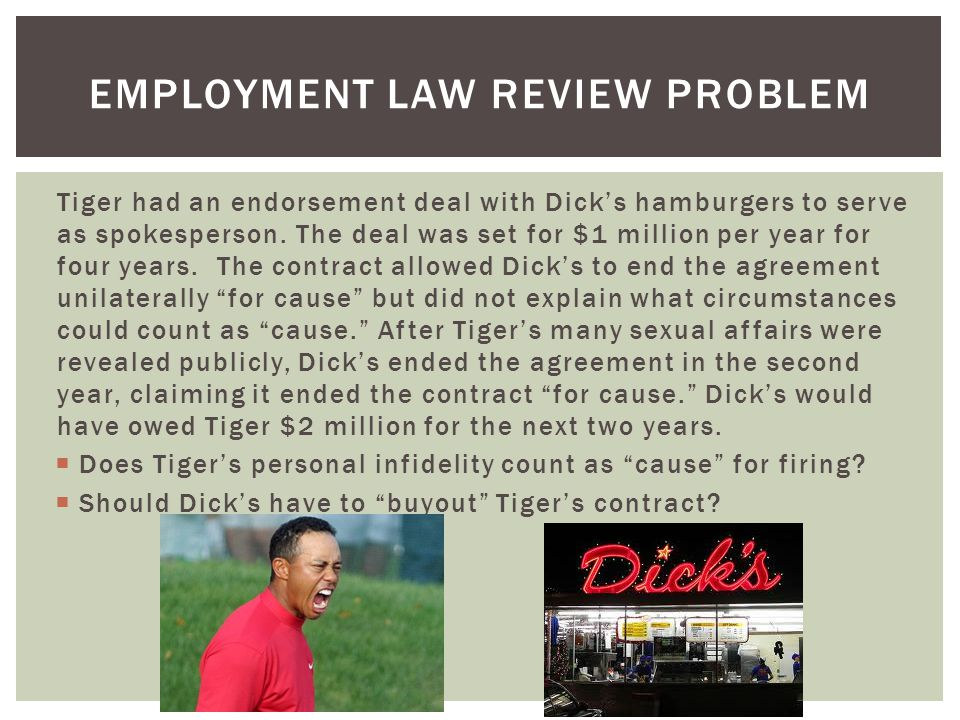 EMPLOYMENT LAW REVIEW PROBLEM Tiger had an endorsement deal with Dicks hamburgers to serve as spokesperson.