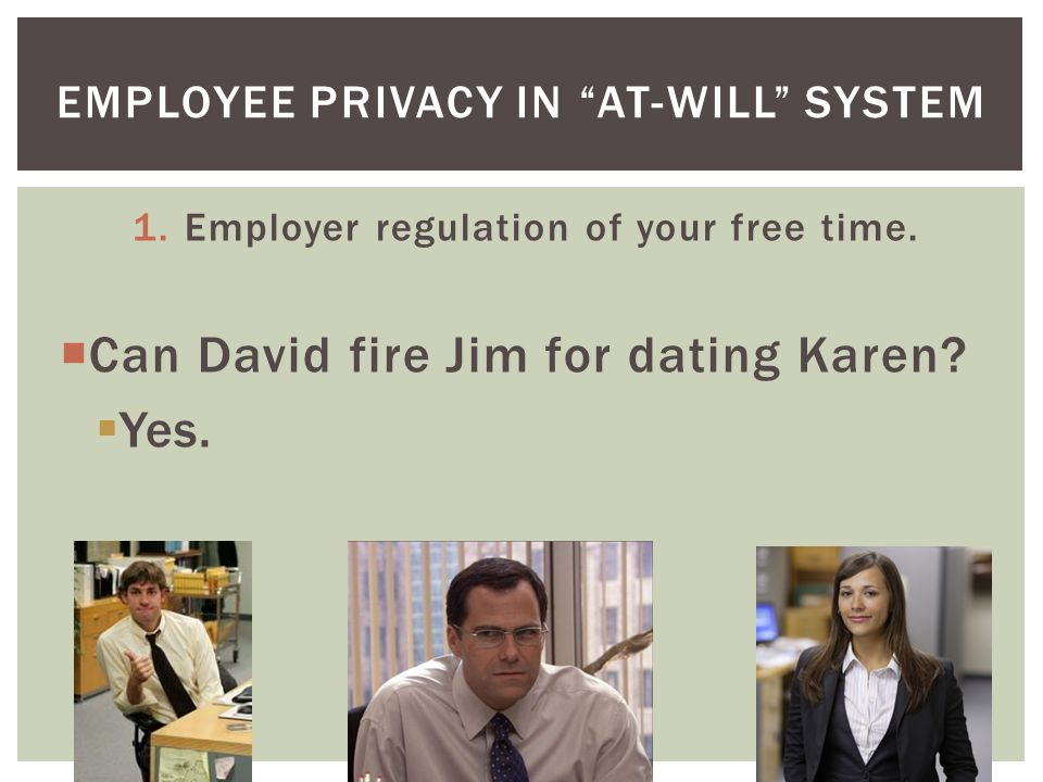 1.Employer regulation of your free time. Can David fire Jim for dating Karen.