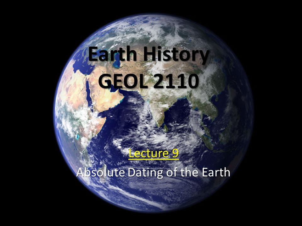Earth History GEOL 2110 Lecture 9 Absolute Dating of the Earth