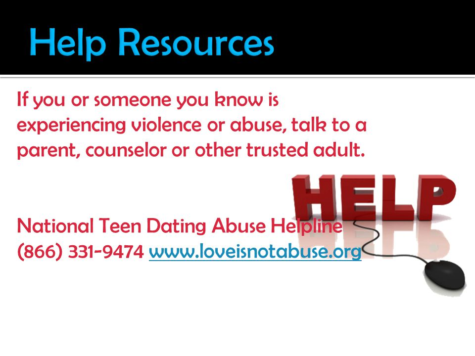 If you or someone you know is experiencing violence or abuse, talk to a parent, counselor or other trusted adult.