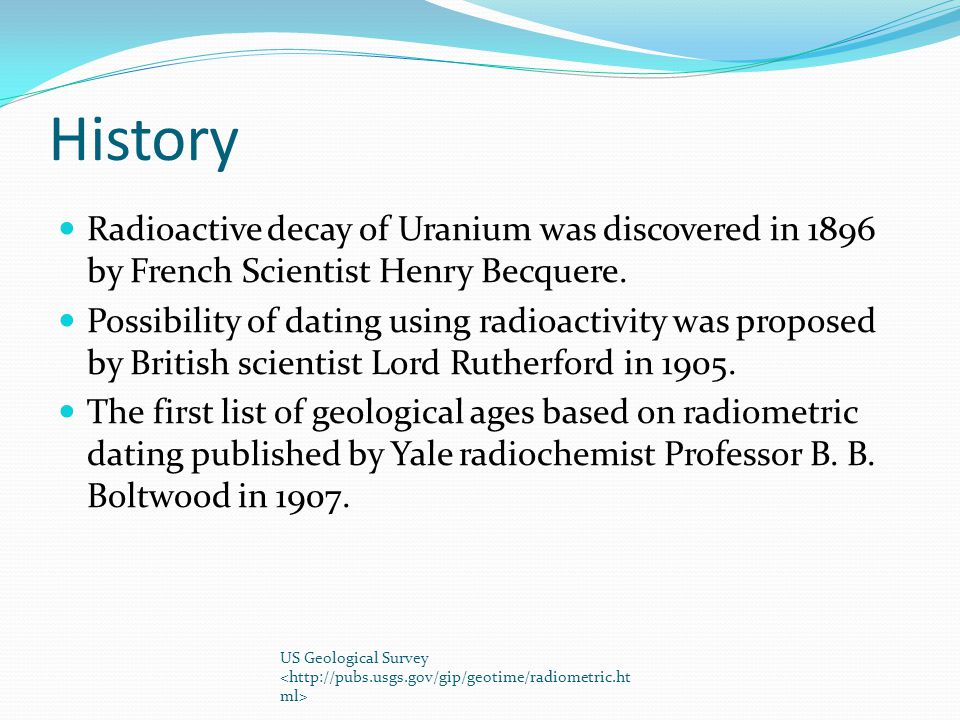 History Radioactive decay of Uranium was discovered in 1896 by French Scientist Henry Becquere.