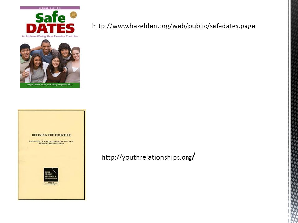 http://www.hazelden.org/web/public/safedates.page http://youthrelationships.org /