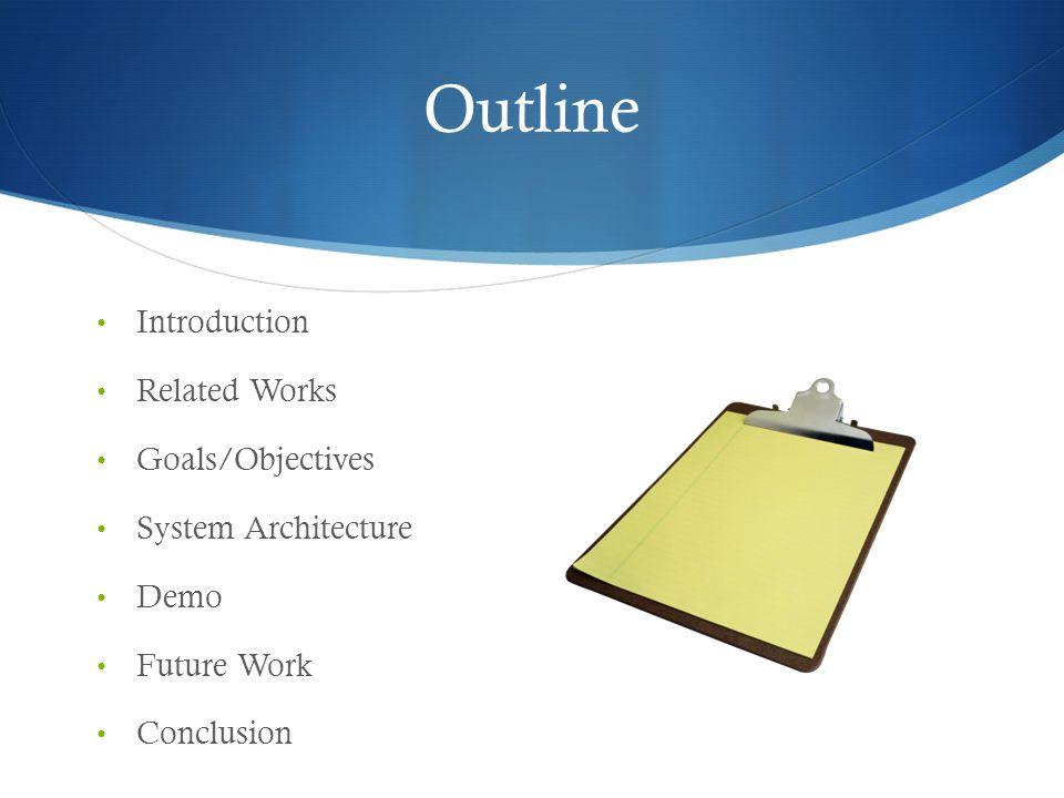Outline Introduction Related Works Goals/Objectives System Architecture Demo Future Work Conclusion