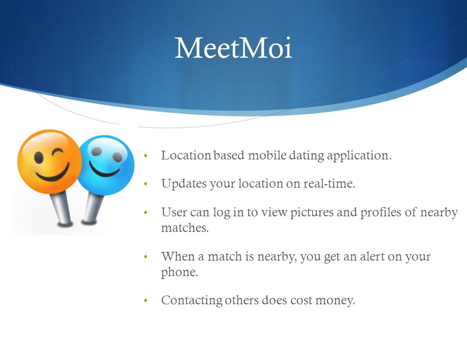 MeetMoi Location based mobile dating application. Updates your location on real-time.