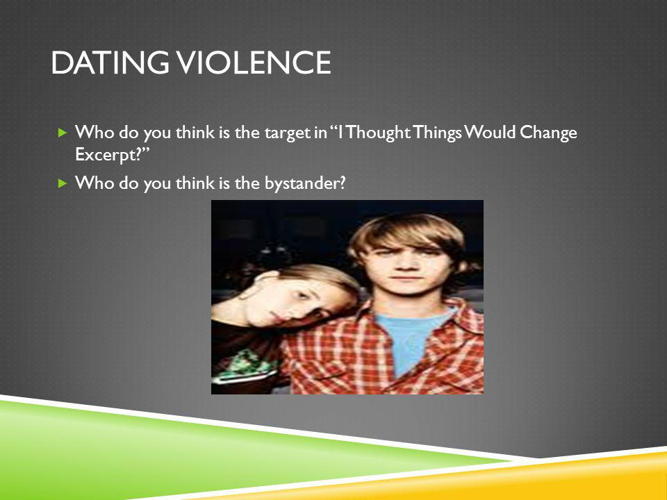 DATING VIOLENCE Who do you think is the target in I Thought Things Would Change Excerpt.