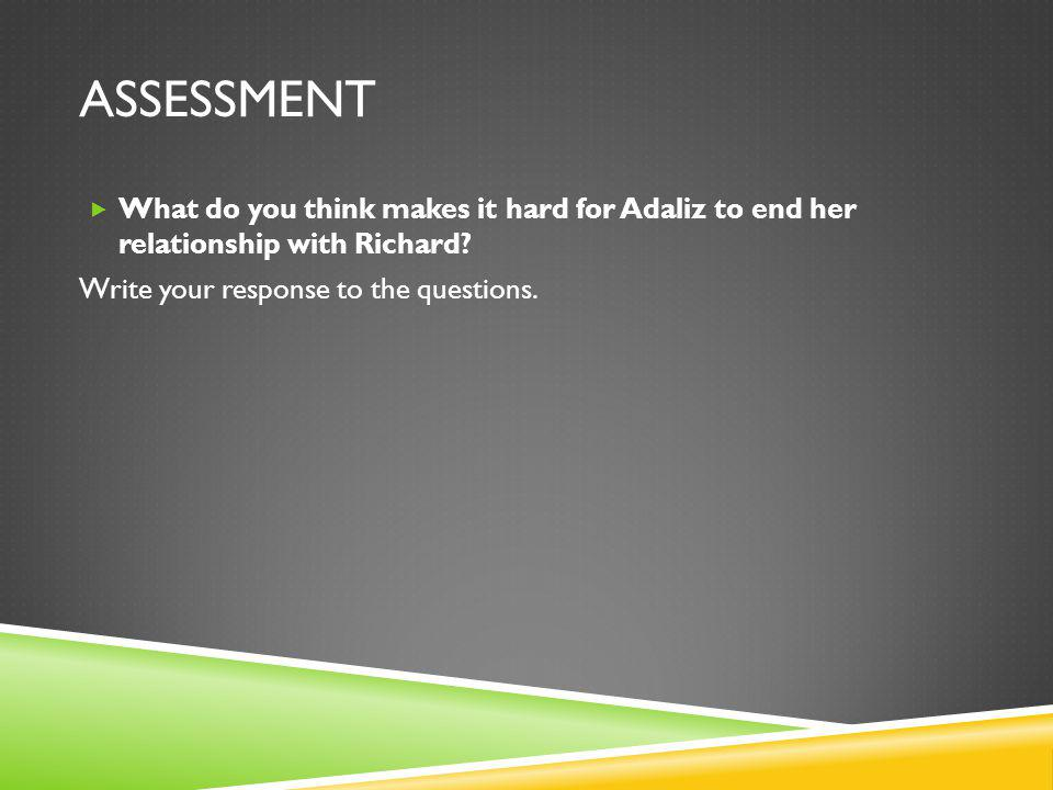 ASSESSMENT What do you think makes it hard for Adaliz to end her relationship with Richard.