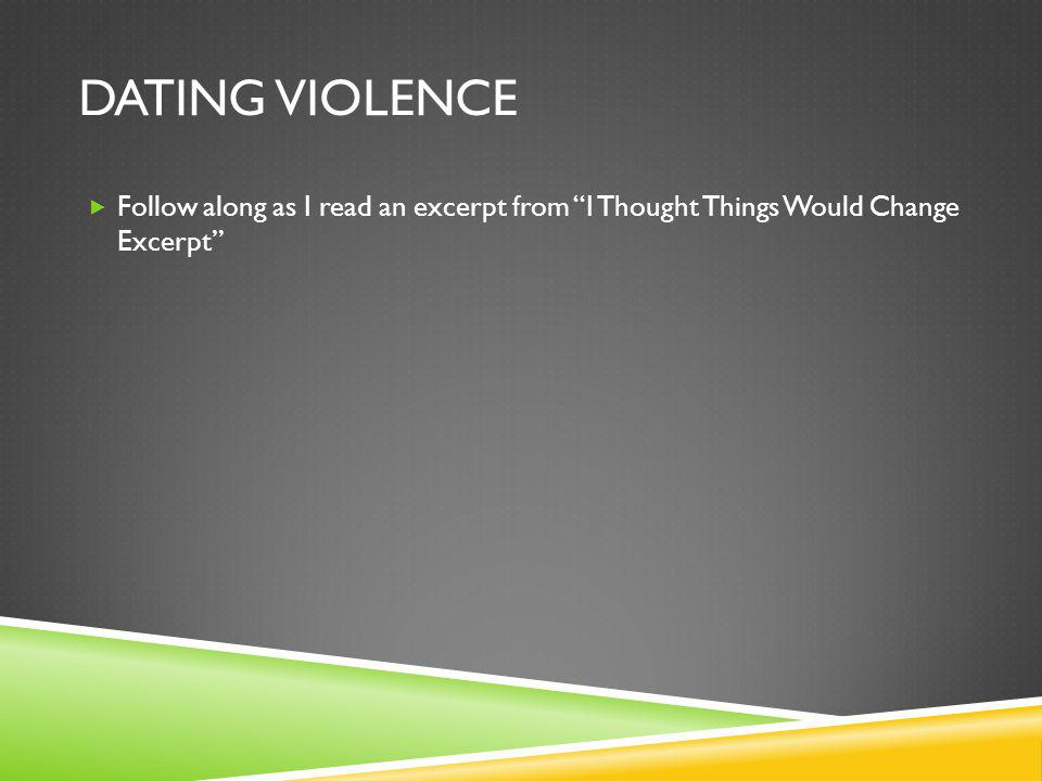 DATING VIOLENCE Follow along as I read an excerpt from I Thought Things Would Change Excerpt
