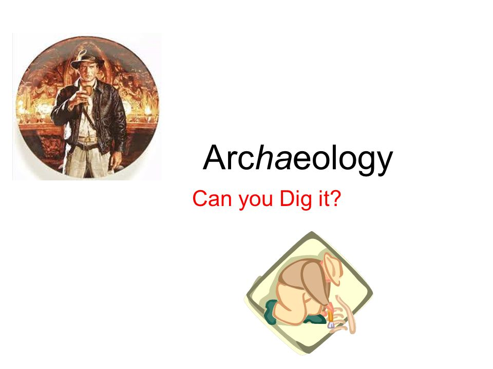 Archaeology Can you Dig it