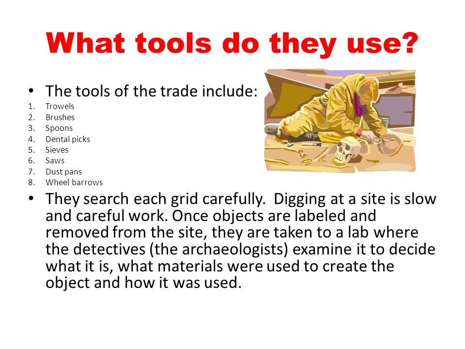 What tools do they use.