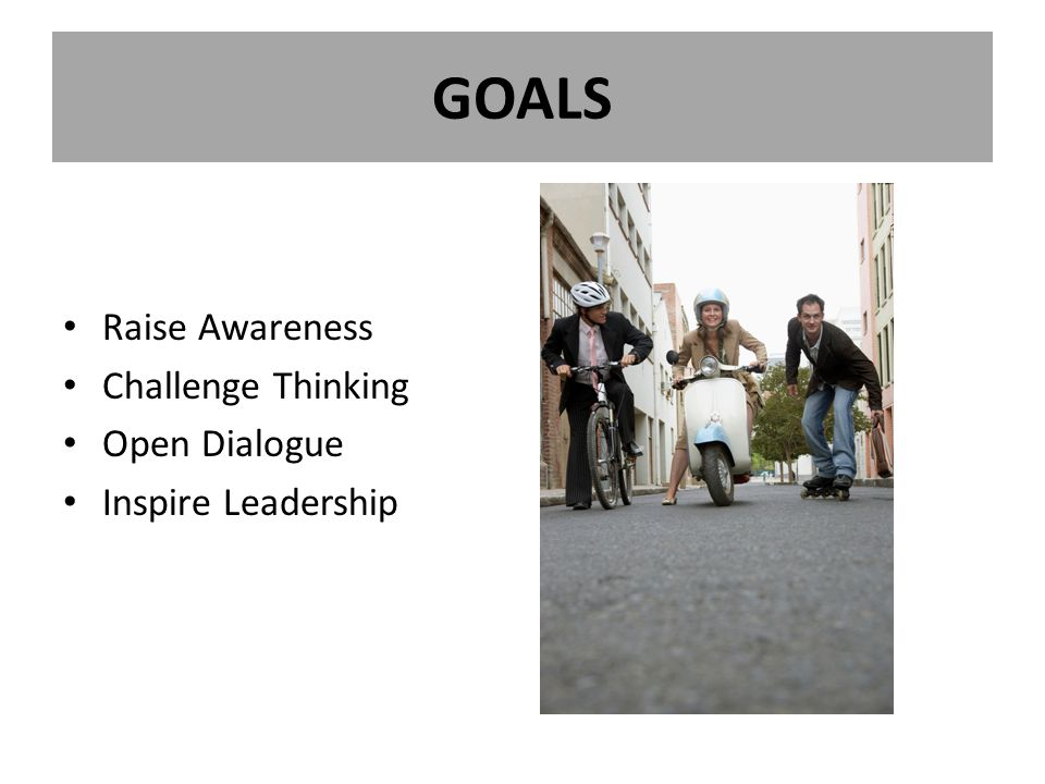 GOALS Raise Awareness Challenge Thinking Open Dialogue Inspire Leadership