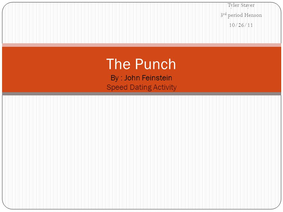 Tyler Stayer 3 rd period Henson 10/26/11 The Punch By : John Feinstein Speed Dating Activity