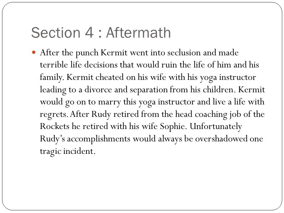 Section 4 : Aftermath After the punch Kermit went into seclusion and made terrible life decisions that would ruin the life of him and his family.