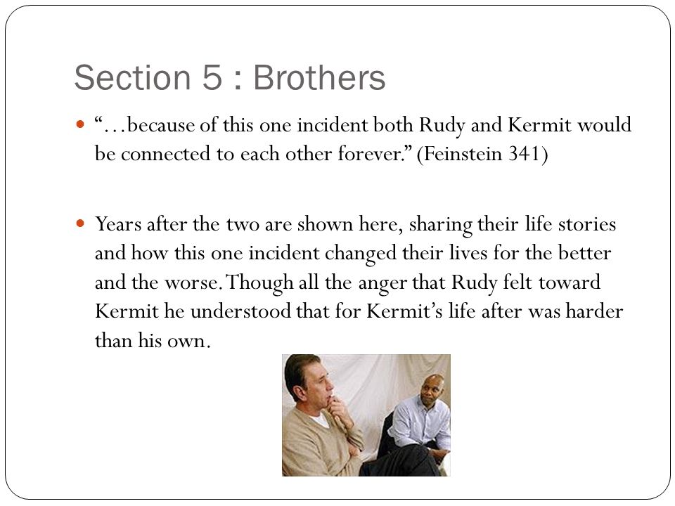 Section 5 : Brothers …because of this one incident both Rudy and Kermit would be connected to each other forever.