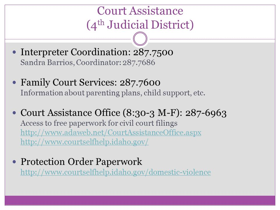 Court Assistance (4 th Judicial District) Interpreter Coordination: 287.7500 Sandra Barrios, Coordinator: 287.7686 Family Court Services: 287.7600 Information about parenting plans, child support, etc.