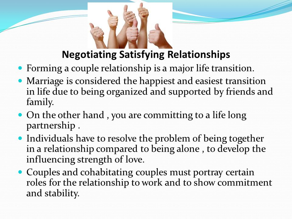 Negotiating Satisfying Relationships Forming a couple relationship is a major life transition.