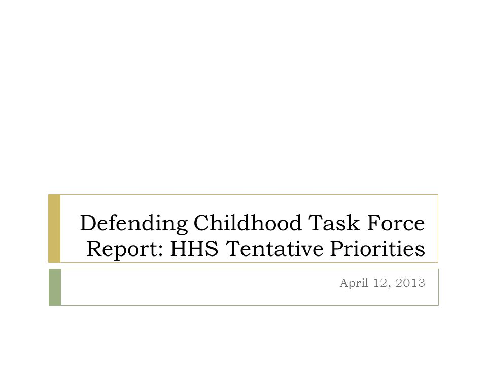Defending Childhood Task Force Report: HHS Tentative Priorities April 12, 2013