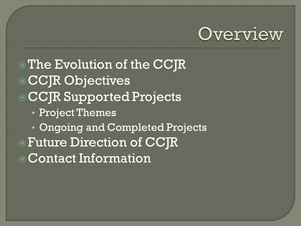 The Evolution of the CCJR CCJR Objectives CCJR Supported Projects Project Themes Ongoing and Completed Projects Future Direction of CCJR Contact Information