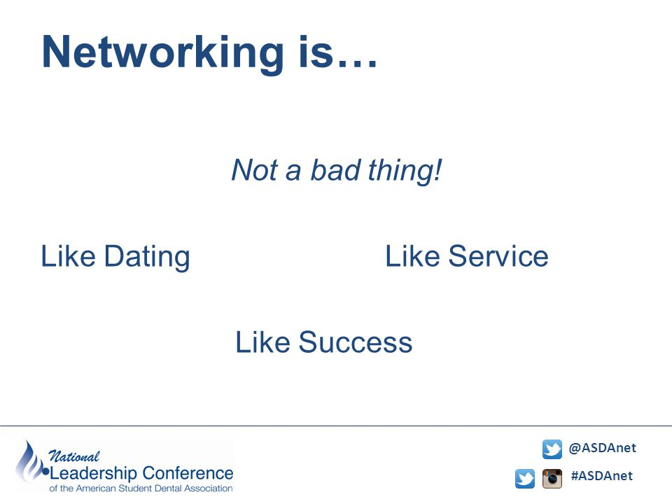 #ASDAnet @ASDAnet Networking is… Not a bad thing! Like Dating Like Service Like Success