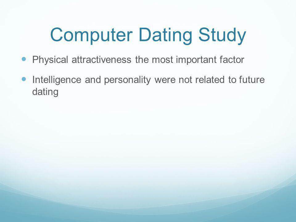 Computer Dating Study Physical attractiveness the most important factor Intelligence and personality were not related to future dating