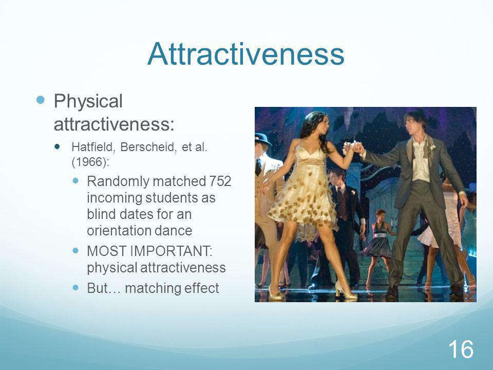 Attractiveness Physical attractiveness: Hatfield, Berscheid, et al.