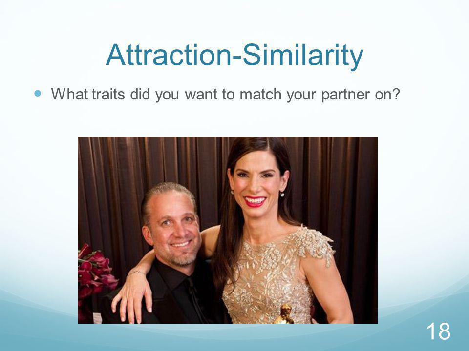 Attraction-Similarity What traits did you want to match your partner on 18