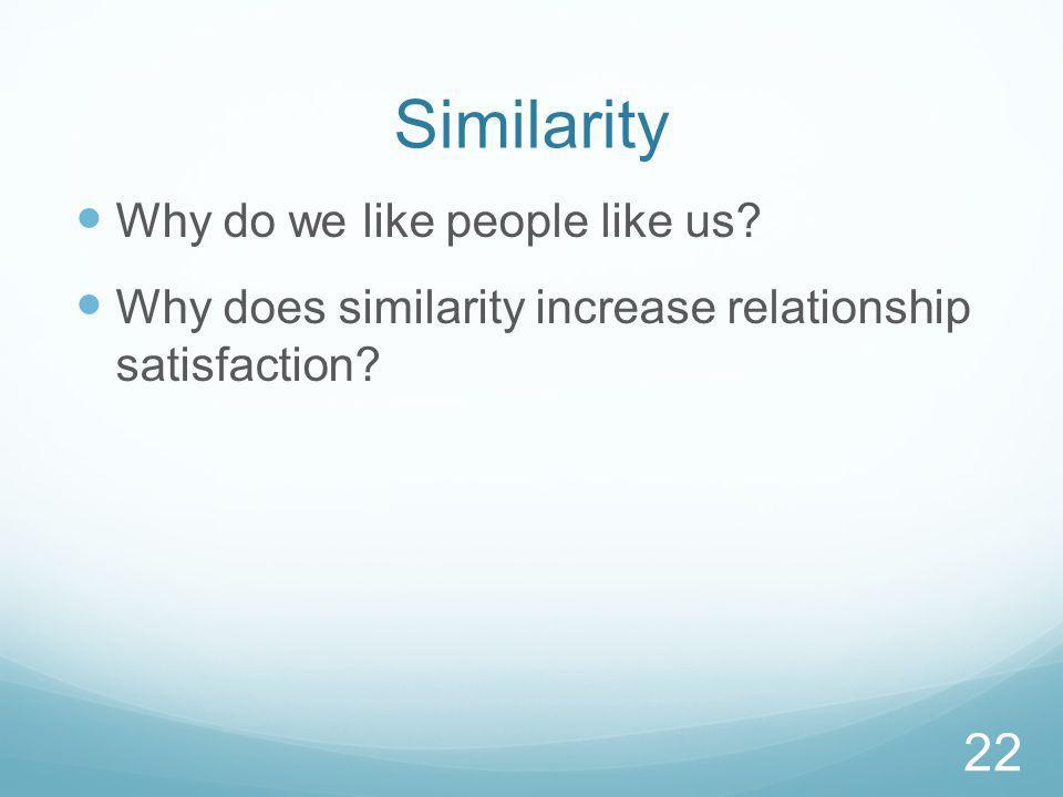 Similarity Why do we like people like us. Why does similarity increase relationship satisfaction.
