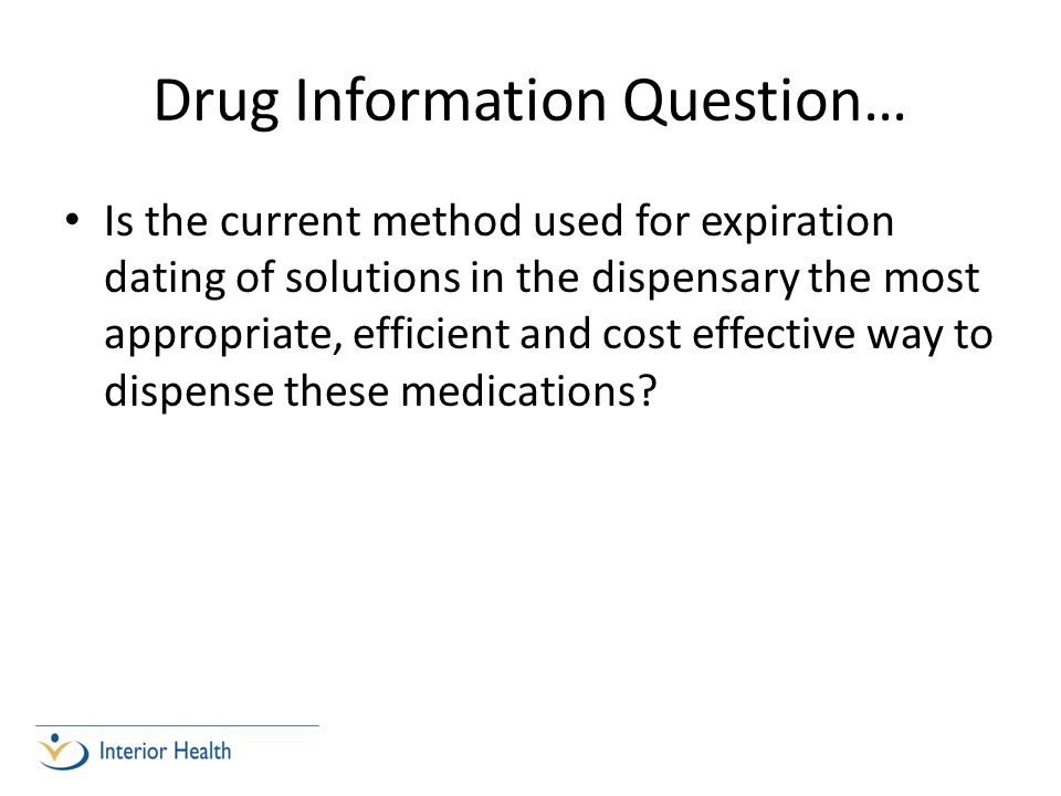 Drug Information Question… Is the current method used for expiration dating of solutions in the dispensary the most appropriate, efficient and cost effective way to dispense these medications