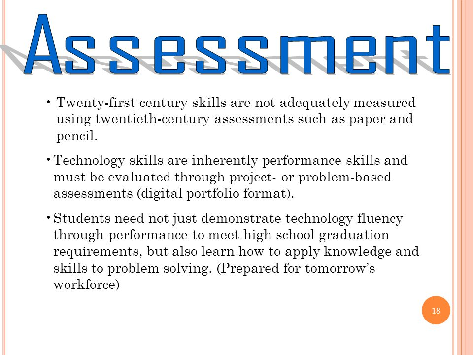 Twenty-first century skills are not adequately measured using twentieth-century assessments such as paper and pencil.