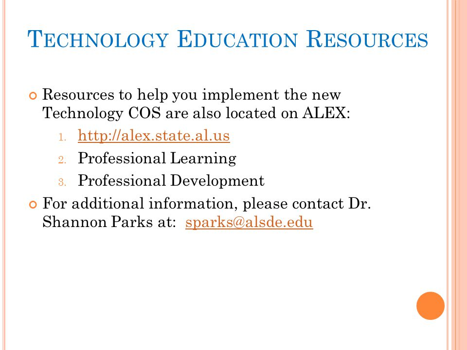 T ECHNOLOGY E DUCATION R ESOURCES Resources to help you implement the new Technology COS are also located on ALEX: 1.