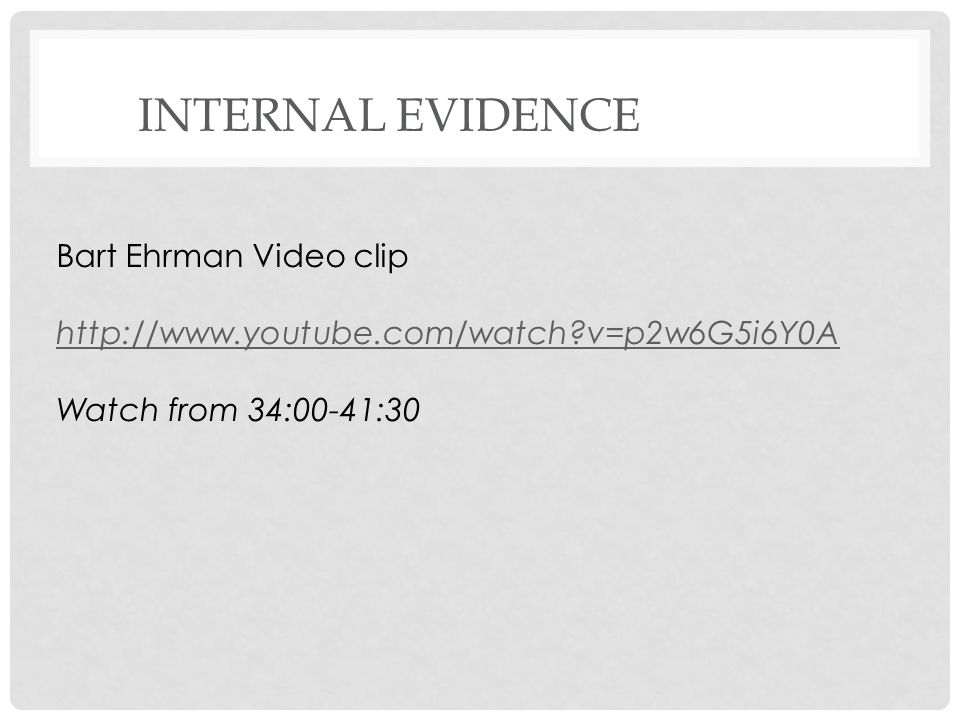 INTERNAL EVIDENCE Bart Ehrman Video clip http://www.youtube.com/watch v=p2w6G5i6Y0A Watch from 34:00-41:30