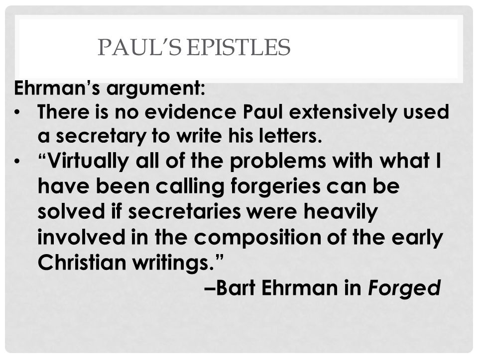PAULS EPISTLES Ehrmans argument: There is no evidence Paul extensively used a secretary to write his letters.