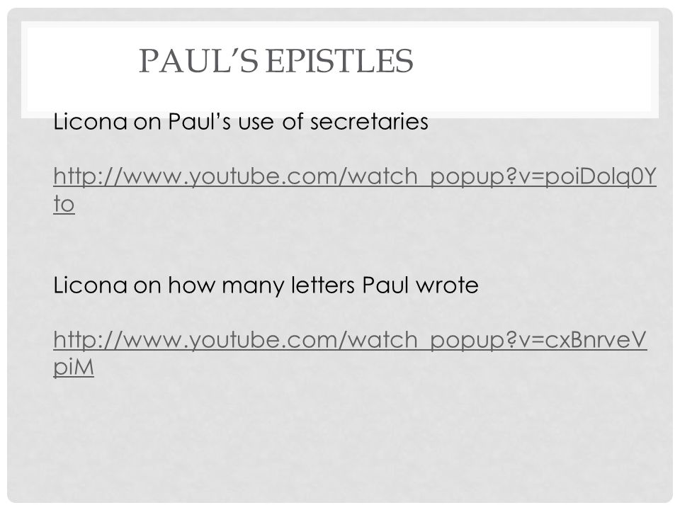 PAULS EPISTLES Licona on Pauls use of secretaries http://www.youtube.com/watch_popup v=poiDolq0Y to Licona on how many letters Paul wrote http://www.youtube.com/watch_popup v=cxBnrveV piM