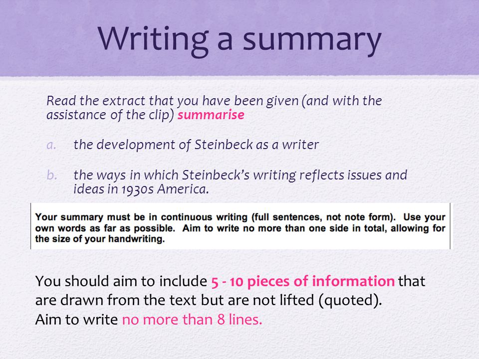Writing a summary Read the extract that you have been given (and with the assistance of the clip) summarise a.the development of Steinbeck as a writer b.the ways in which Steinbecks writing reflects issues and ideas in 1930s America.