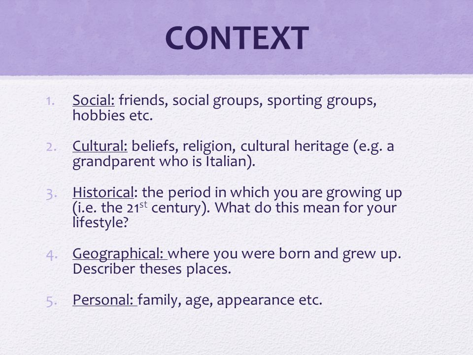 CONTEXT 1.Social: friends, social groups, sporting groups, hobbies etc.