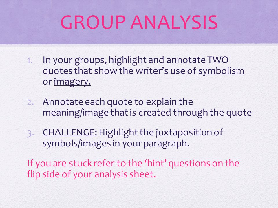 GROUP ANALYSIS 1.In your groups, highlight and annotate TWO quotes that show the writers use of symbolism or imagery.