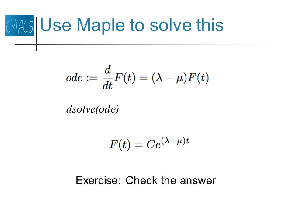 Use Maple to solve this dsolve(ode) Exercise: Check the answer