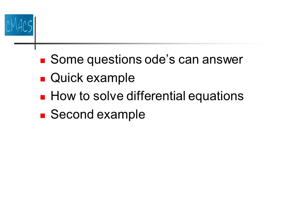Some questions odes can answer Quick example How to solve differential equations Second example