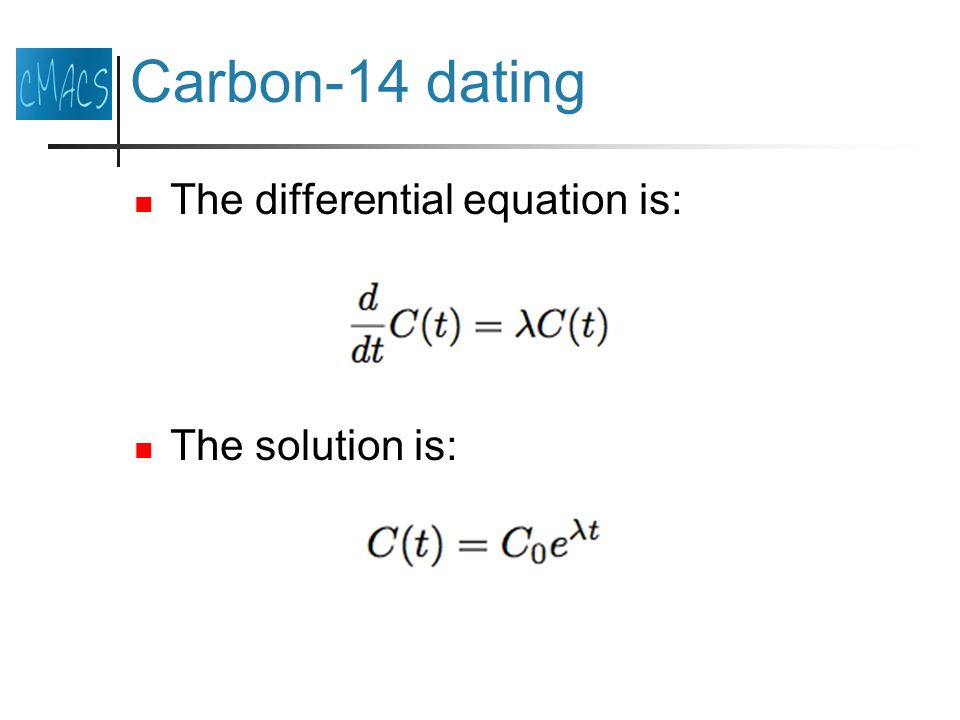 Carbon-14 dating The differential equation is: The solution is: