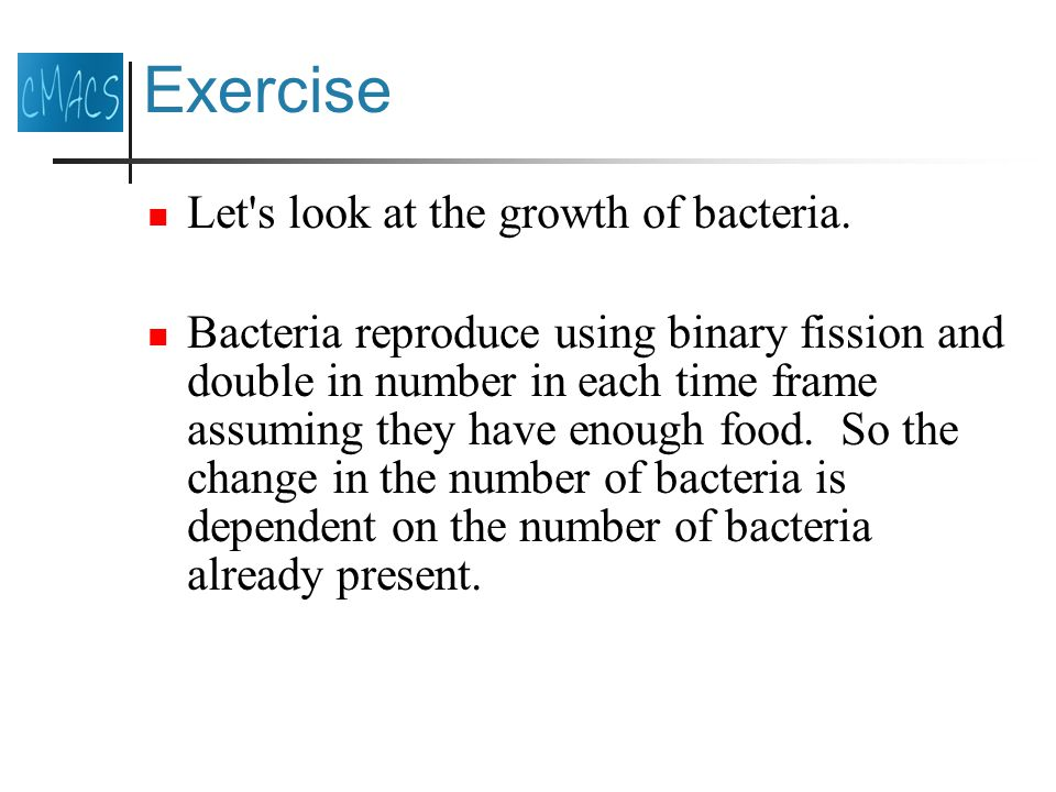 Exercise Let s look at the growth of bacteria.