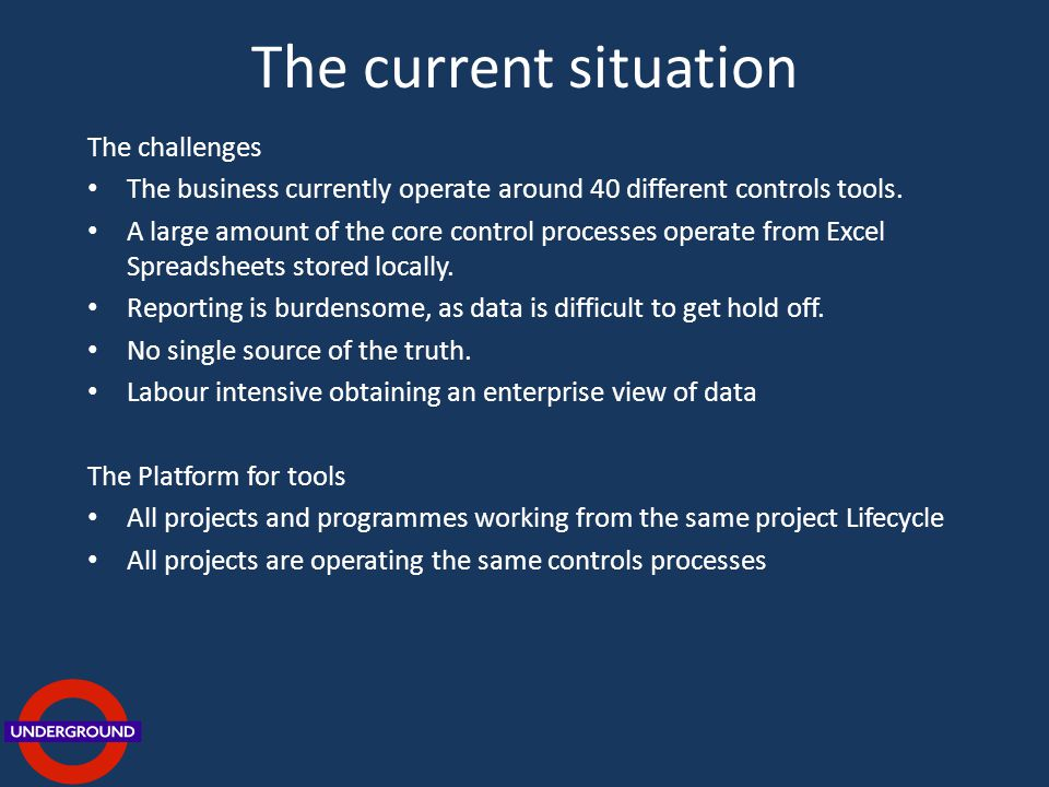 The current situation The challenges The business currently operate around 40 different controls tools.