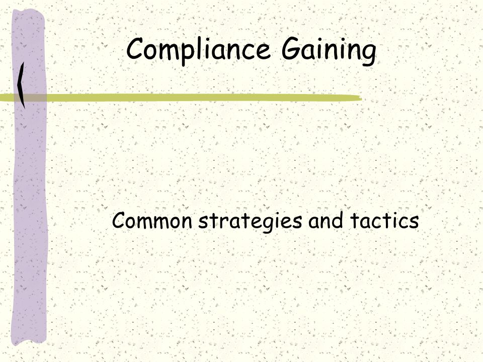 Compliance Gaining Common strategies and tactics